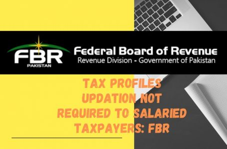 Tax Profiles updation not required to salaried taxpayers: FBR