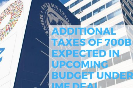 Additional Taxes of 700 billion expected In Upcoming Budget under IMF Deal