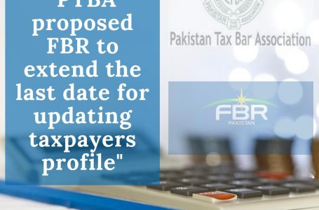 PTBA Proposed the FBR to extend the last date for updating taxpayers' profile