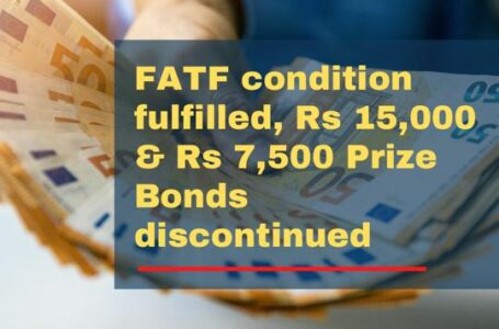 FATF's condition fulfilled, 15000 and 7500 Prize Bonds to be abolished