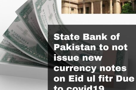 State Bank of Pakistan to not issue new Currency Notes on Eid ul Fitr due to COVID-19