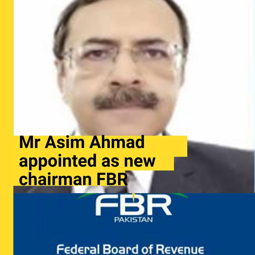 New chairman FBR Asim Ahmad