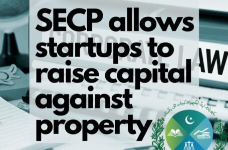 SECP issues circular enabling startups to increase capital against property