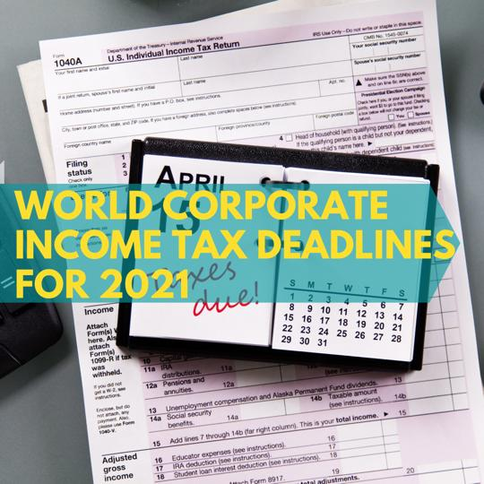 Tax Deadlines 2021 World Corporate Income Taxes
