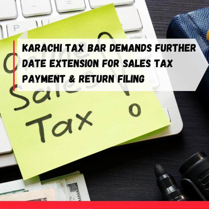 Karachi Tax Bar Demands Sales Tax Return Last Date Extension
