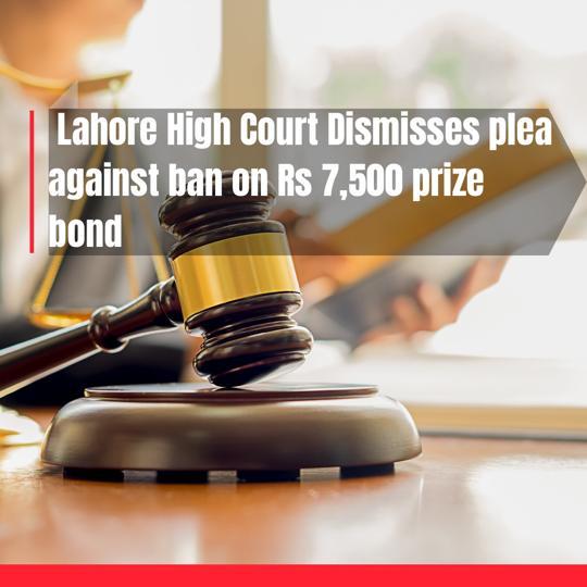 Lahore High Court Dismisses Petition against Ban on 7500 Prize Bond