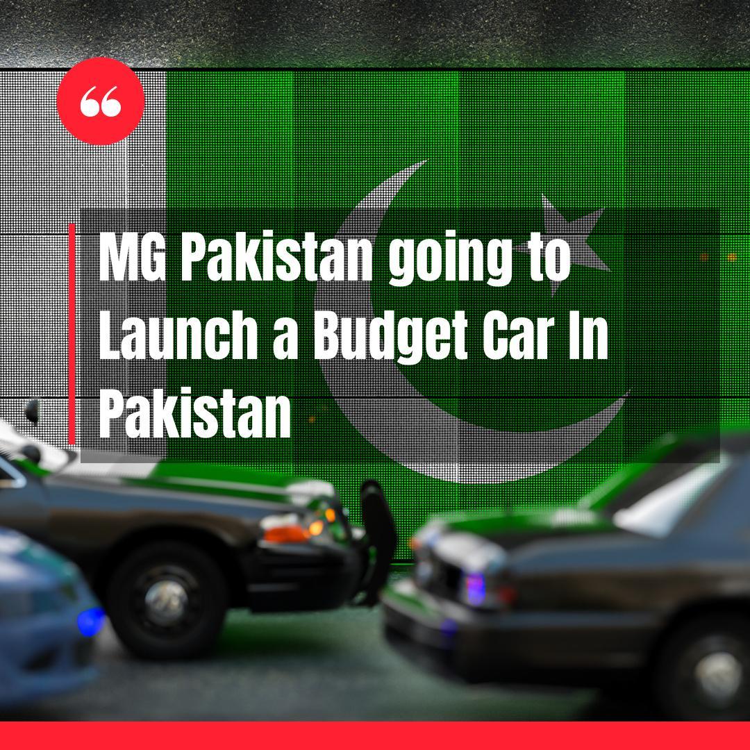 MG Pakistan Launching Budget Car In Pakistan