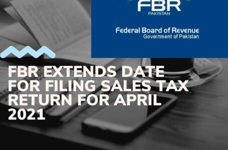 FBR extends date for filing sales tax & Federal excise return for April 2021