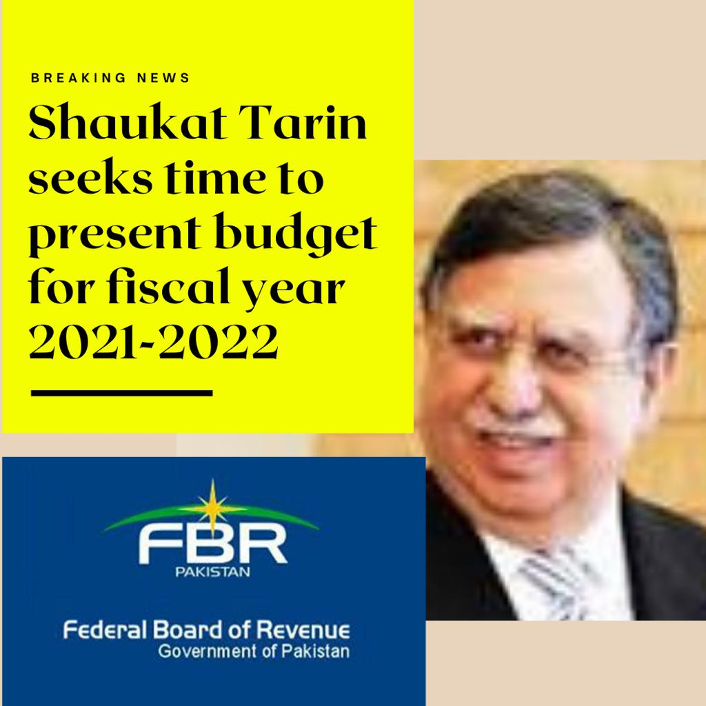Shaukat Tarin Seeks Time To Present Budget Fiscal Year 2021 2022