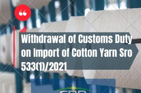 Withdrawal of customs duty on import of cotton yarn S.R.O533(I)/2021