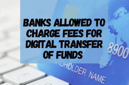 Banks Allowed to charge fees for Inter Bank digital transfers