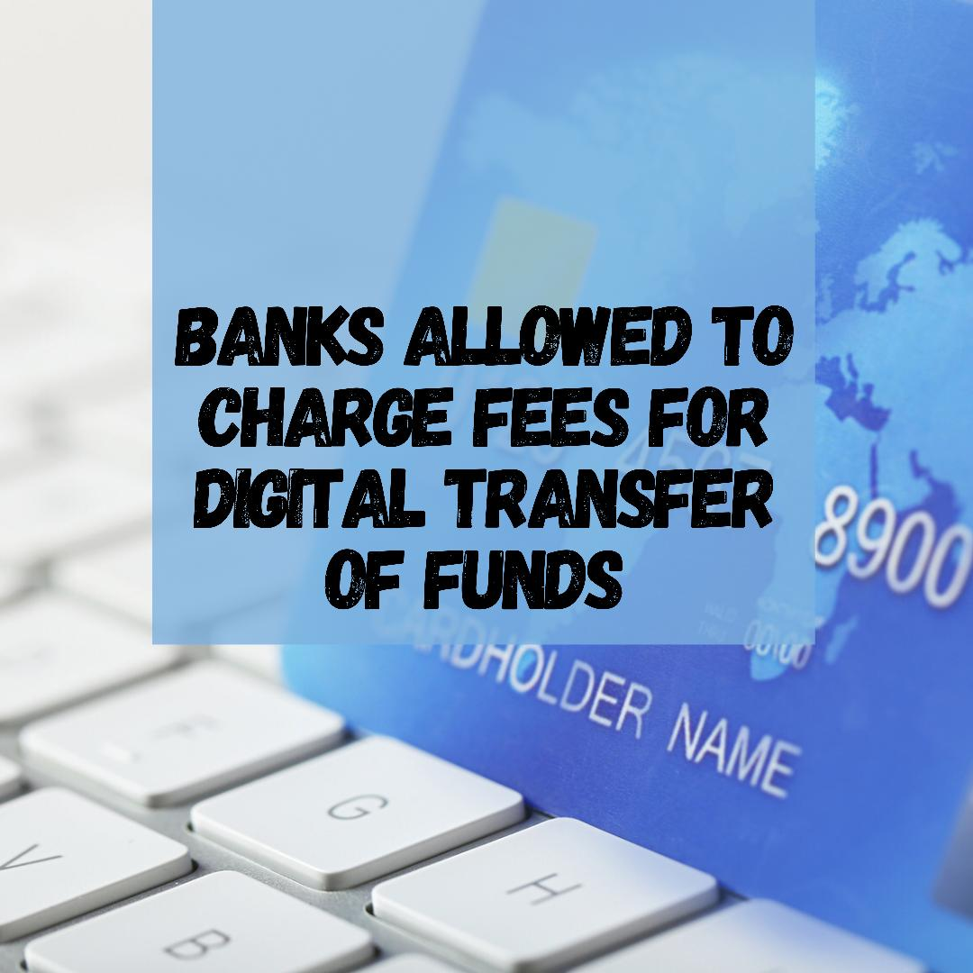 Digital Transactions Fee by Banks