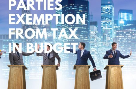 Political parties exempted in Budget from filing income tax returns and paying taxes