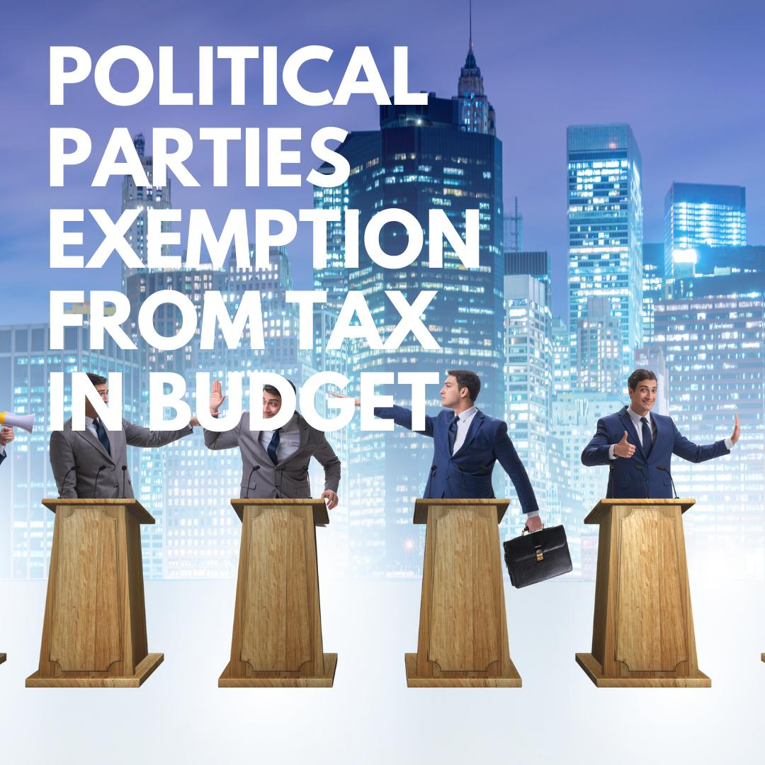 Political Parties Tax Exemption Granted In Budget