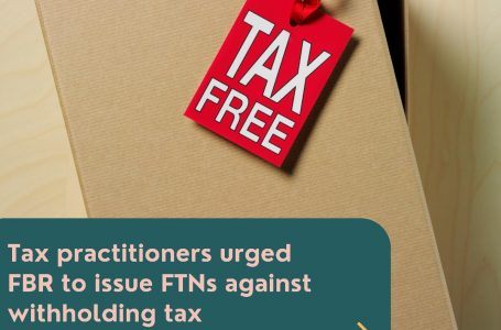 Tax Practitioners Urged FBR to issue FTNs against Withholding tax Deduction