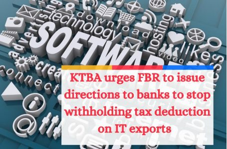 KTBA urges FBR to issue directions to banks to stop withholding tax deduction on IT exports