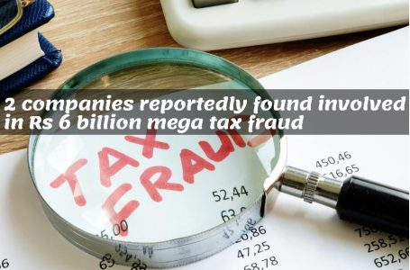 2 Companies reportedly found Involved in Rs6 Billion Mega Tax Fraud