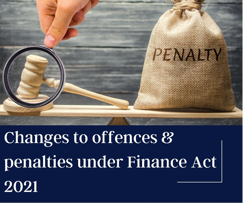 Changes to offences and penalties under finance act 2021