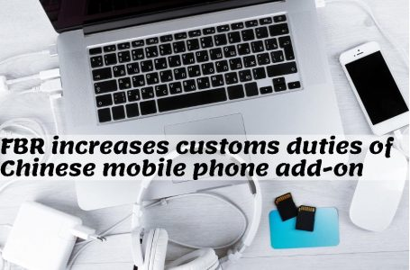 FBR Increases Customs Duties of Chinese Mobile phone accessories
