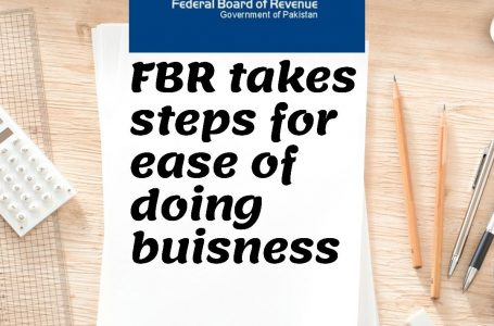 FBR takes new steps for ease of doing business & taxpayers facilitation