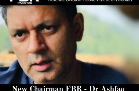 Government appoints seventh chairman FBR to Dr Muhammad Ashfaq Ahmed