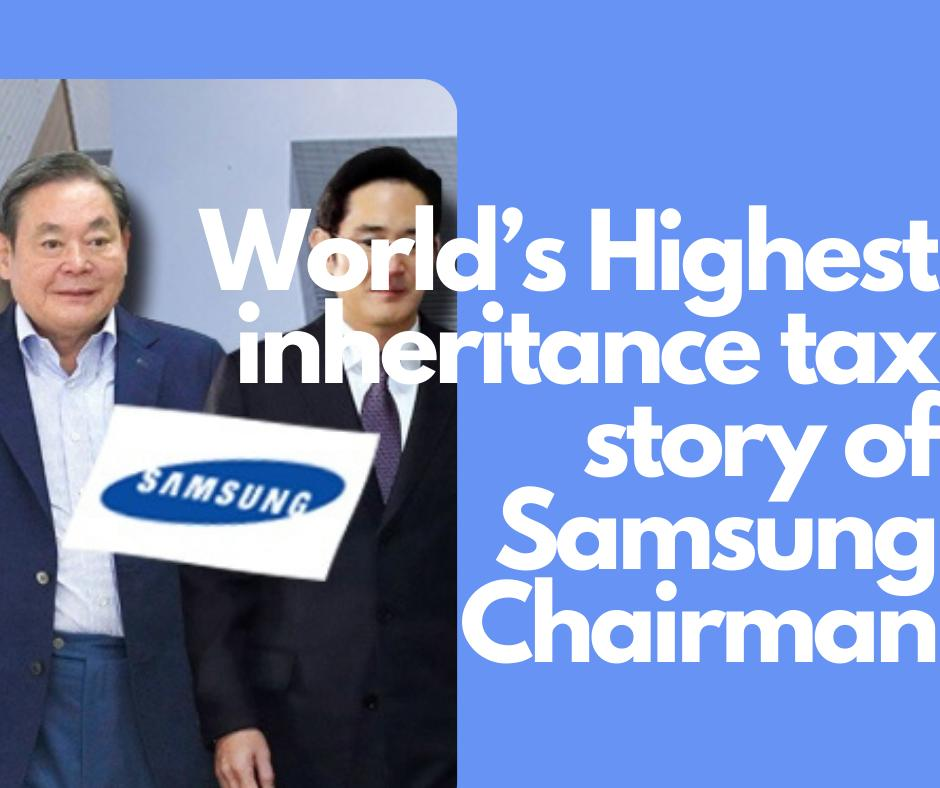 Story of worlds highest inheritance tax of Samsung chairman