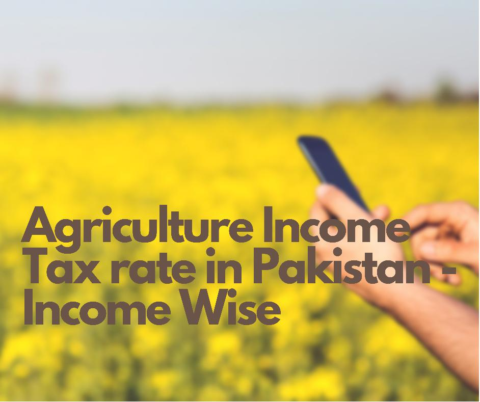 Agriculture Income Tax Rate In Pakistan Year 2020 2021 Income Wise