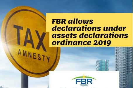 FBR grants relaxation in filing of declarations under Assets Declaration Ordinance-2019