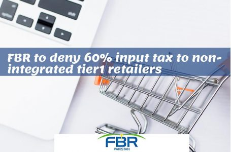 FBR to deny 60 % Input Tax to Non-Integrated Tier-1 Retailers