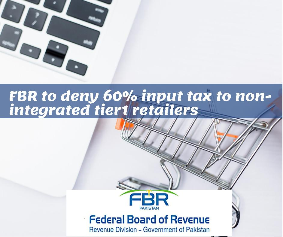 FBR to deny 60 % input tax to non integrated tier1 retailers