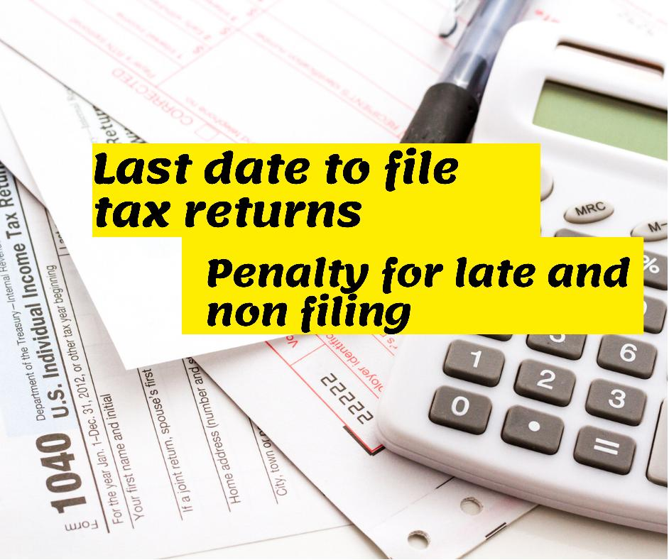 Last date for filing tax returns and penalty for late and non filing
