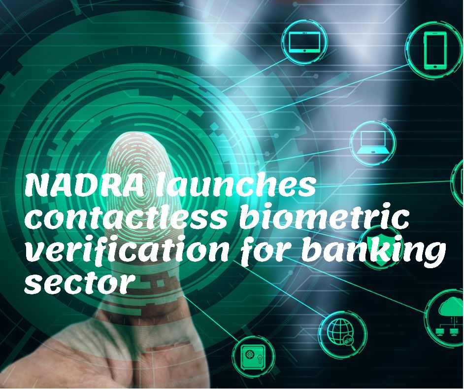 NADRA launches contactless biometric verification for banking industry