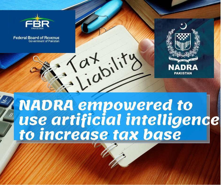 Nadra empowered to share data with FBR by computing tax liability by using artificial intelligence