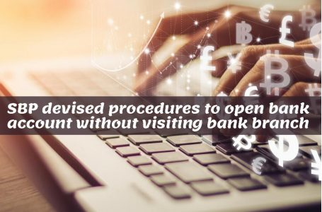SBP devised procedures to open bank account without visiting bank branch