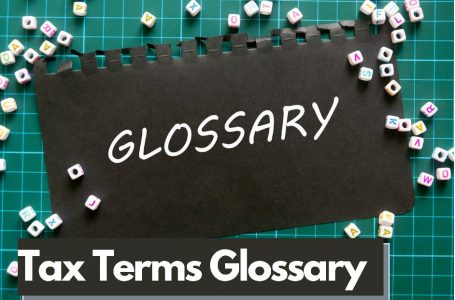 Tax Terms Glossary | Tax Terminology | Tax Legal Definitions