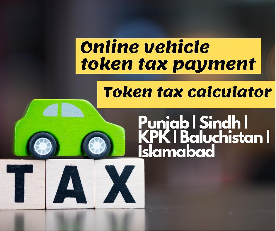 Vehicle online Token tax payment token tax calculator Punjab Sindh KPK Baluchistan Islamabad