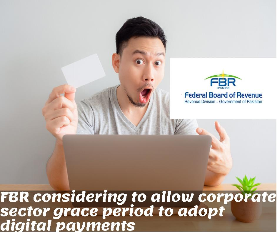 Grace period by fbr to corporate taxpayers to adopt digital payment system