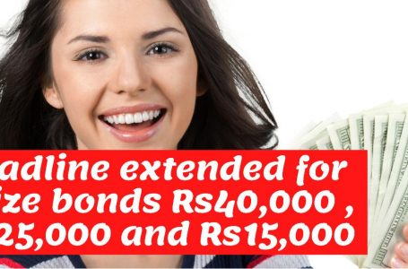 Deadline extended for prize bond encashment of Rs15000, Rs25000, and Rs40000